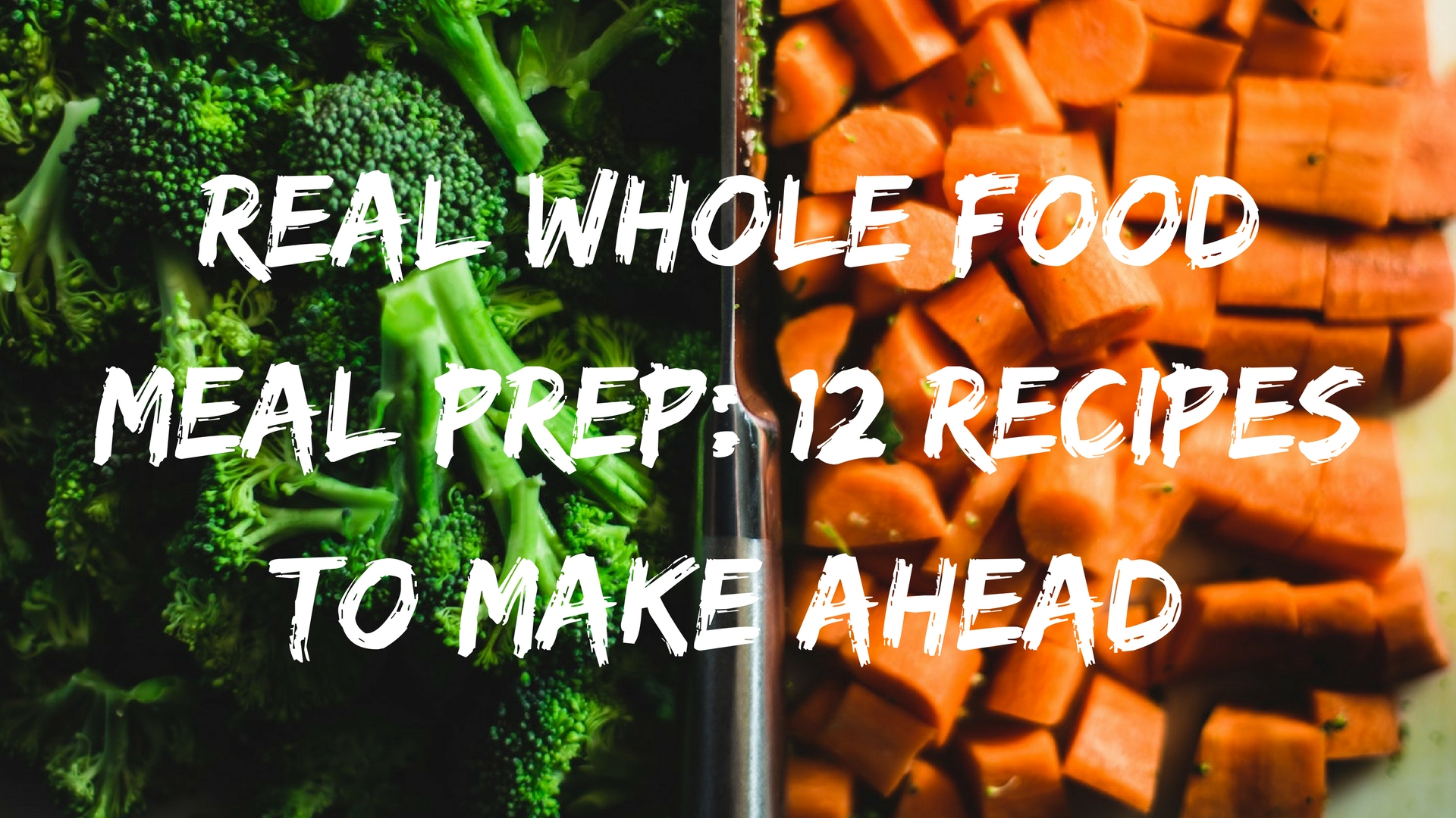 Real Whole Food Meal Prep: 13 Recipes to Make Ahead